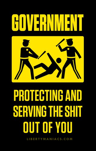Government: Protecting and Serving the Shit out of You